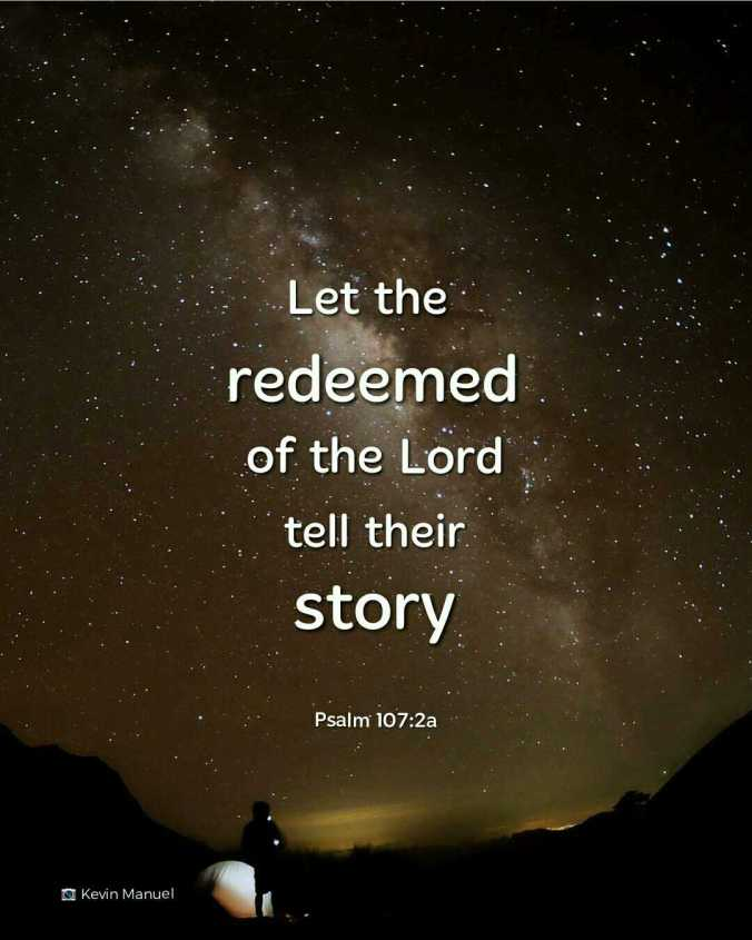 Let the redeemed of the Lord tell their story