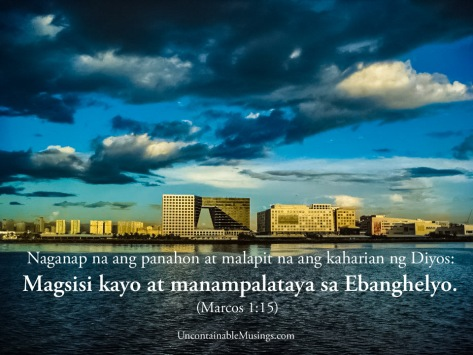 Marcos 1:15, Magsisi at manampalataya, repent and believe, uncontainablemusings.com