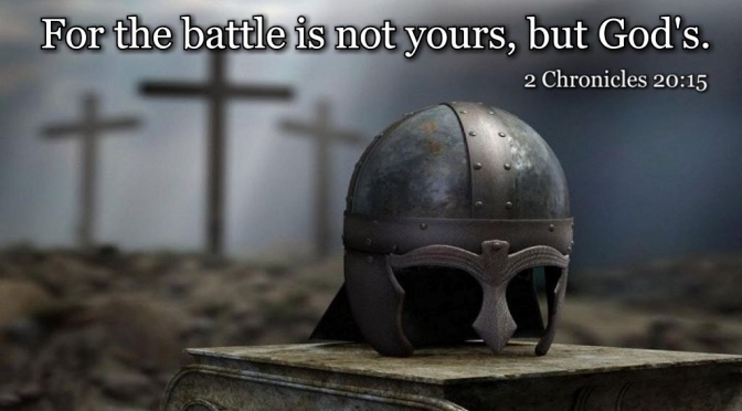 Fear Not, For the Battle Belongs to God